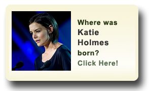 Where was Katie Holmes